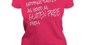 Nothing Tastes As Good As Gluten Free Feels – Tee Shirt